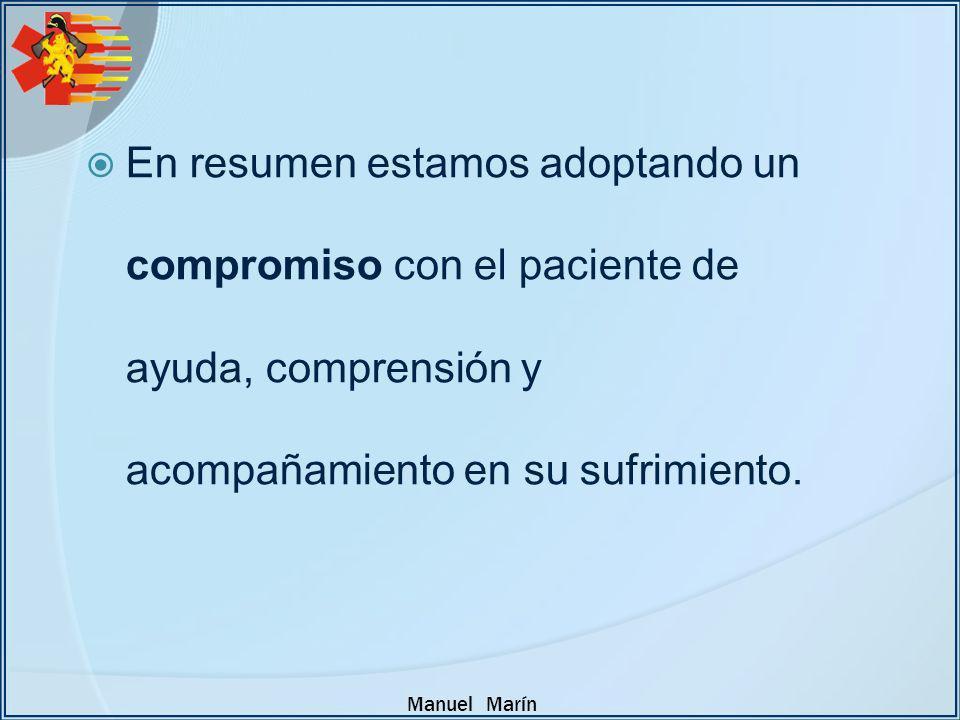 En resumen estamos adoptando un compromiso con el paciente de ayuda, comprensión y acompañamiento en su sufrimiento.