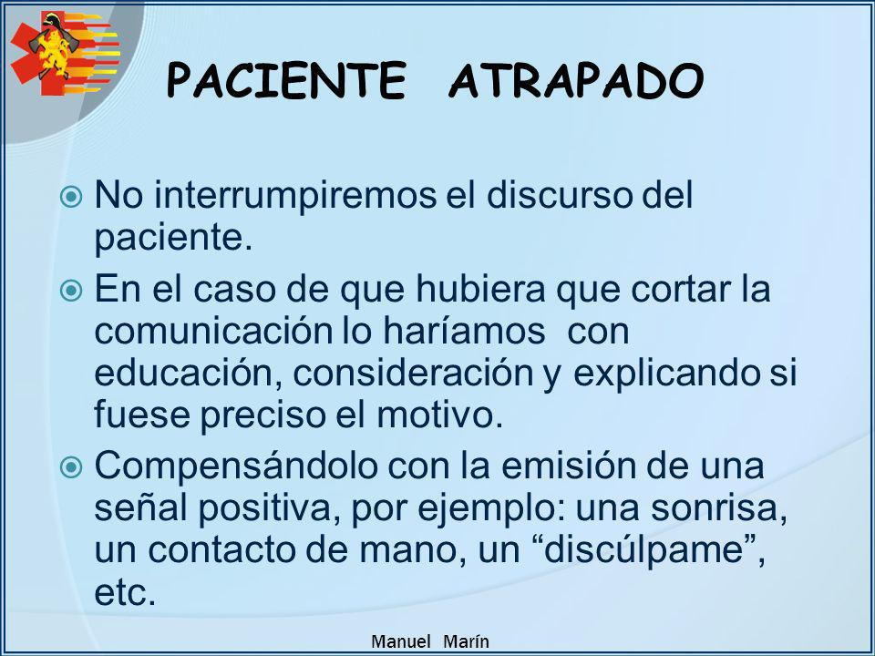 PACIENTE ATRAPADO No interrumpiremos el discurso del paciente.