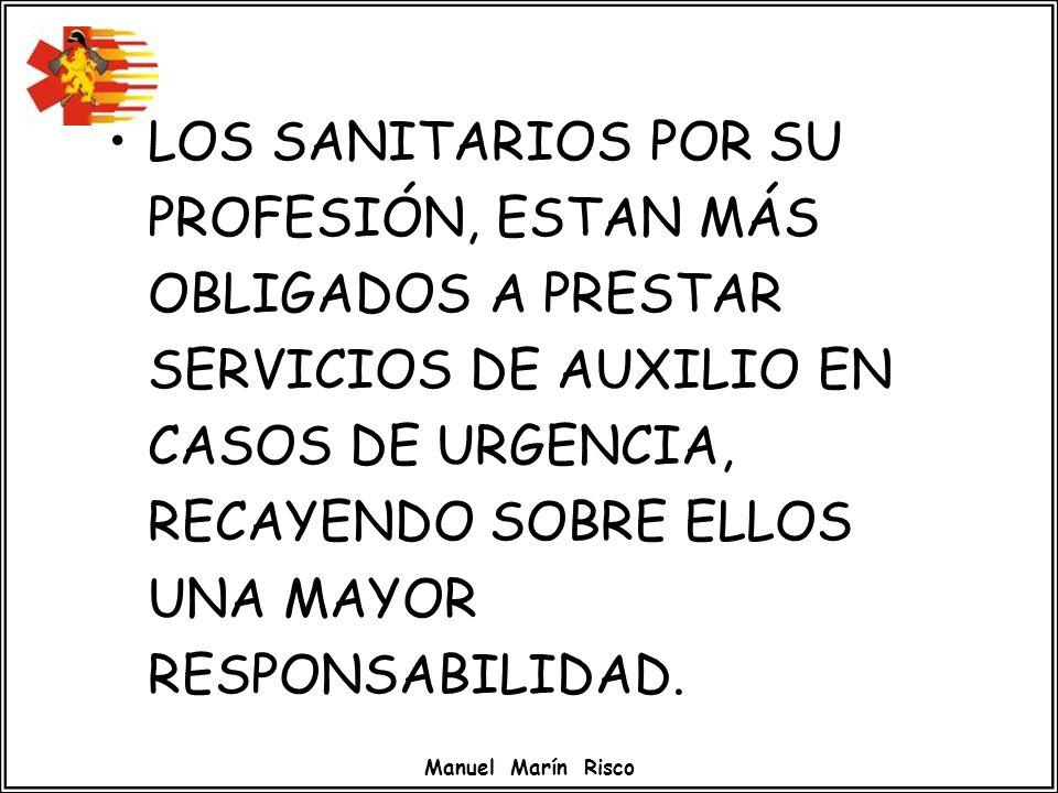 LOS SANITARIOS POR SU PROFESIÓN, ESTAN MÁS OBLIGADOS A PRESTAR SERVICIOS DE AUXILIO EN CASOS DE URGENCIA, RECAYENDO SOBRE ELLOS UNA MAYOR RESPONSABILIDAD.