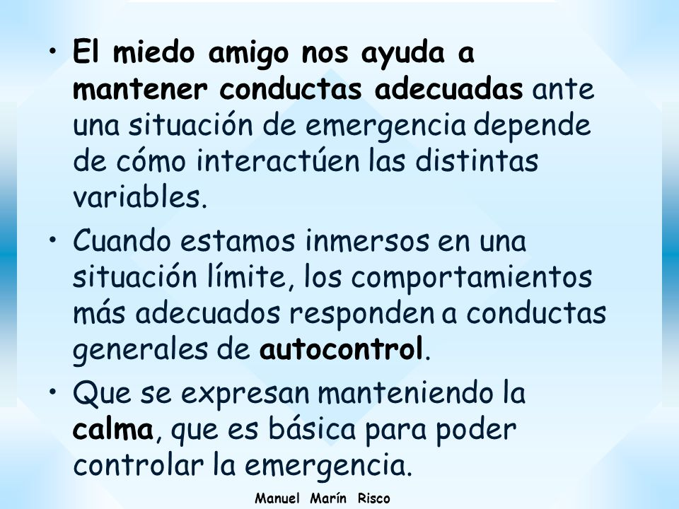 El miedo amigo nos ayuda a mantener conductas adecuadas ante una situación de emergencia depende de cómo interactúen las distintas variables.