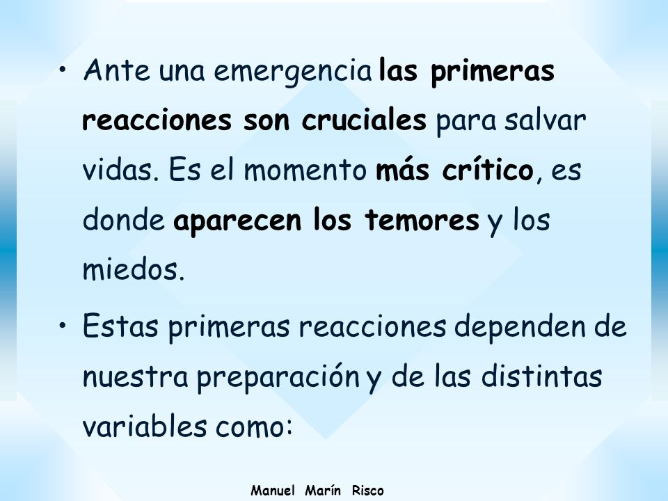Ante una emergencia las primeras reacciones son cruciales para salvar vidas. Es el momento más crítico, es donde aparecen los temores y los miedos.