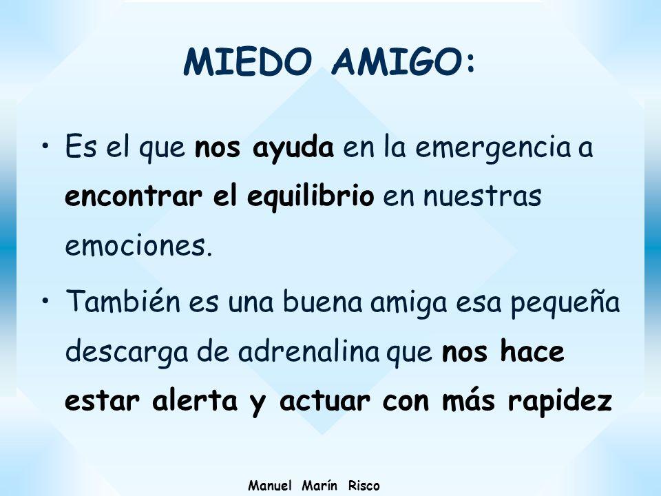 MIEDO AMIGO: Es el que nos ayuda en la emergencia a encontrar el equilibrio en nuestras emociones.