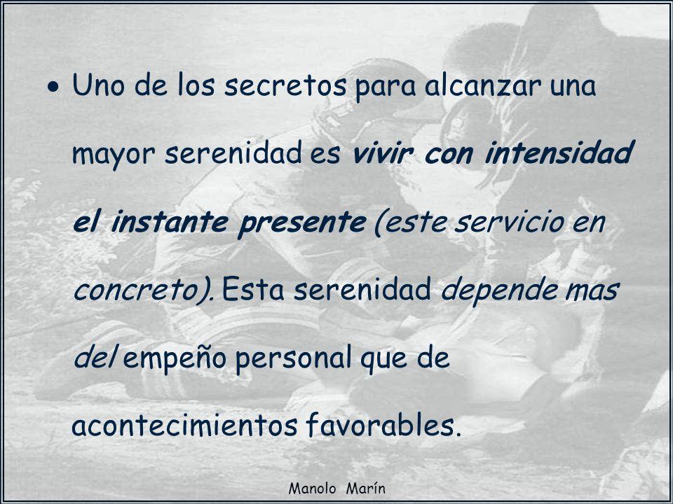 · Uno de los secretos para alcanzar una mayor serenidad es vivir con intensidad el instante presente (este servicio en concreto). Esta serenidad depende mas del empeño personal que de acontecimientos favorables.