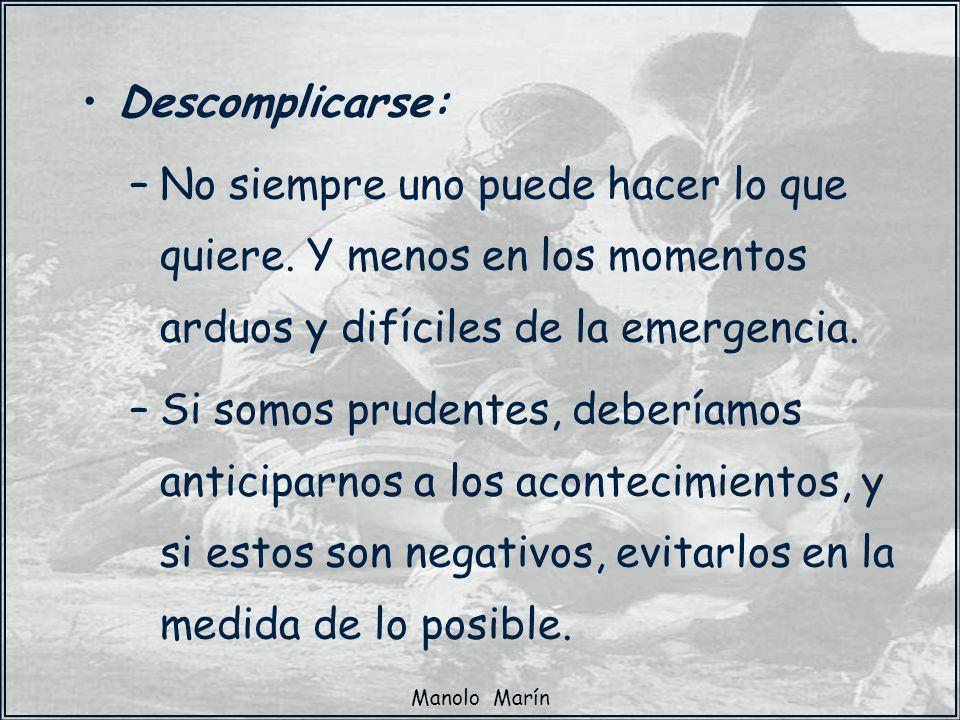 Descomplicarse:No siempre uno puede hacer lo que quiere. Y menos en los momentos arduos y difíciles de la emergencia.