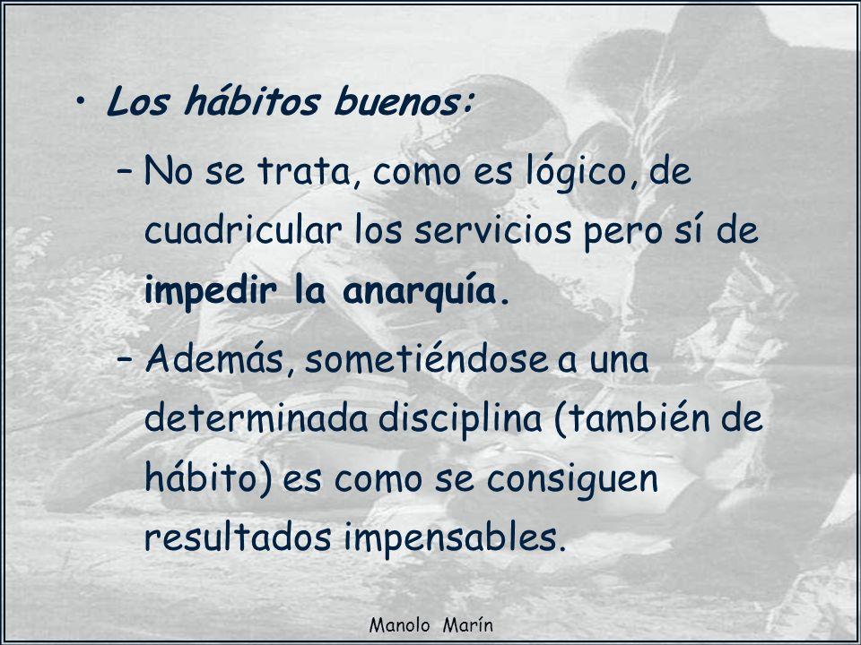 Los hábitos buenos: No se trata, como es lógico, de cuadricular los servicios pero sí de impedir la anarquía.