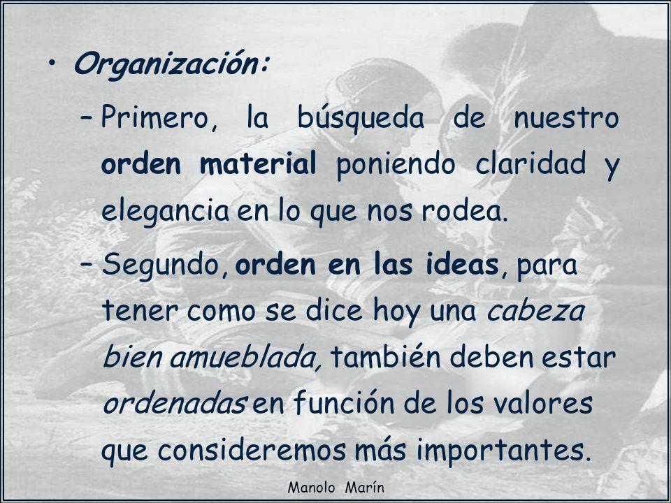 Organización:Primero, la búsqueda de nuestro orden material poniendo claridad y elegancia en lo que nos rodea.