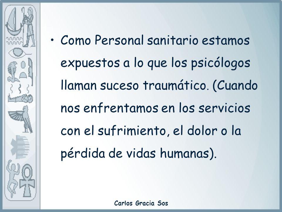 Como Personal sanitario estamos expuestos a lo que los psicólogos llaman suceso traumático. (Cuando nos enfrentamos en los servicios con el sufrimiento, el dolor o la pérdida de vidas humanas).
