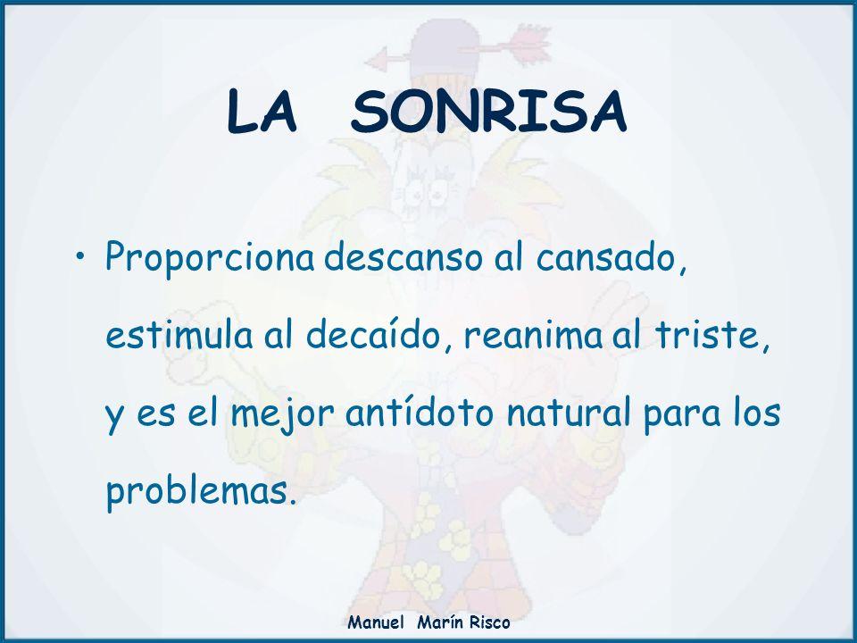 LA SONRISA Proporciona descanso al cansado, estimula al decaído, reanima al triste, y es el mejor antídoto natural para los problemas.
