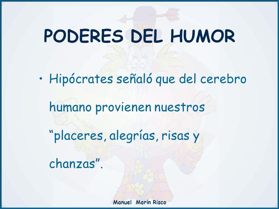 PODERES DEL HUMOR Hipócrates señaló que del cerebro humano provienen nuestros placeres, alegrías, risas y chanzas .