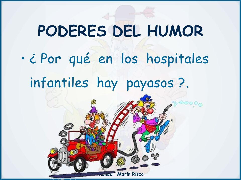PODERES DEL HUMOR ¿ Por qué en los hospitales infantiles hay payasos . Manuel Marín Risco