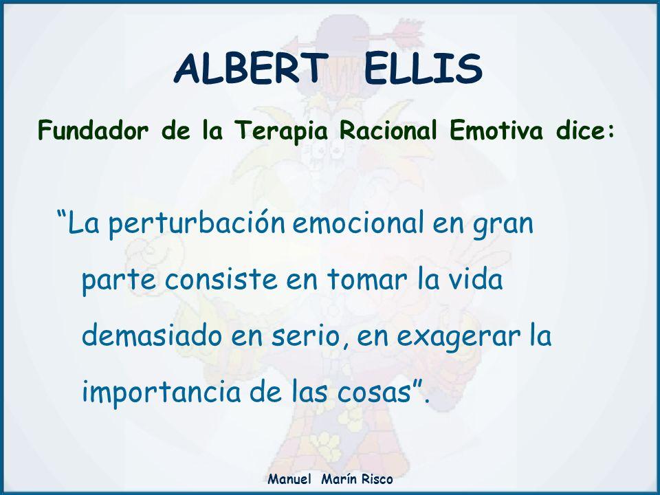 ALBERT ELLIS Fundador de la Terapia Racional Emotiva dice: