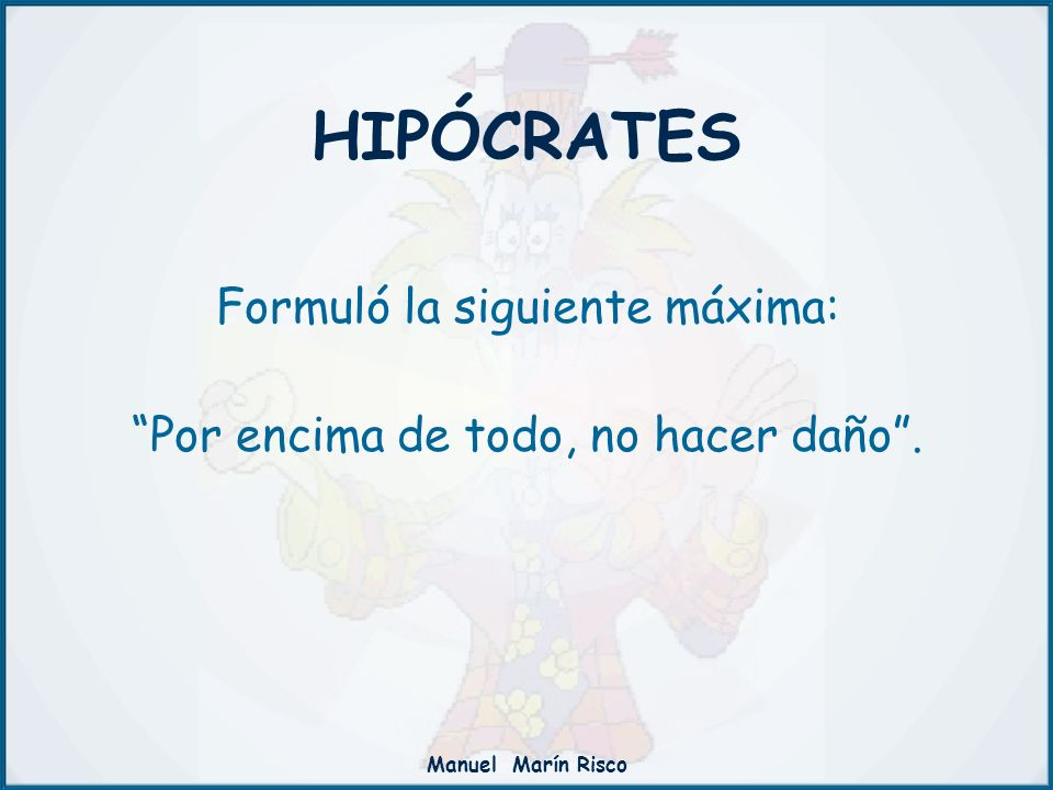 HIPÓCRATES Formuló la siguiente máxima: