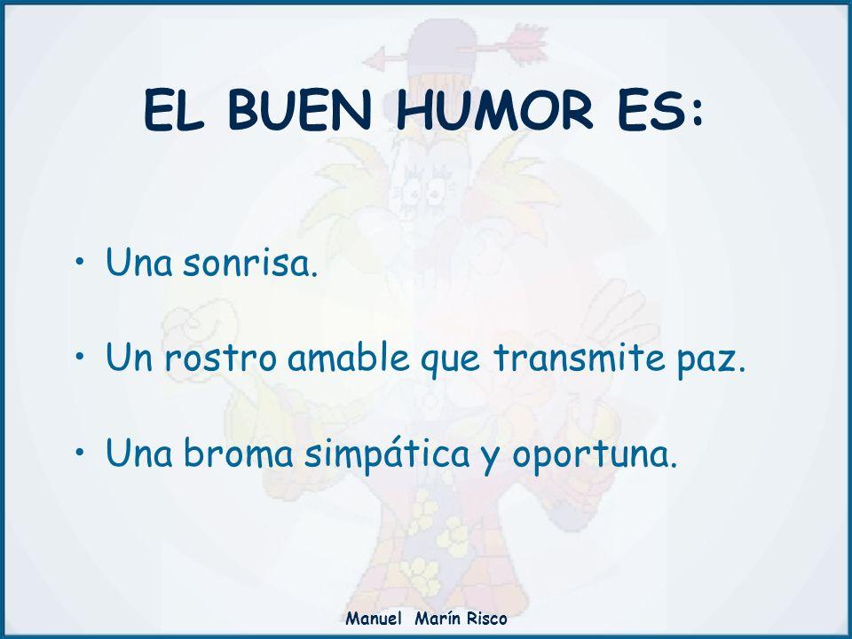 EL BUEN HUMOR ES: Una sonrisa. Un rostro amable que transmite paz.