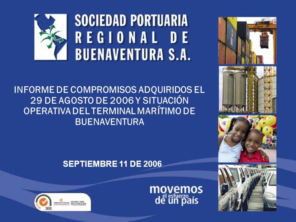 INFORME DE COMPROMISOS ADQUIRIDOS EL 29 DE AGOSTO DE 2006 Y SITUACIÓN OPERATIVA DEL TERMINAL MARÍTIMO DE BUENAVENTURA