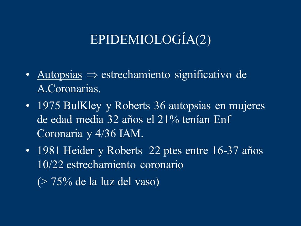 EPIDEMIOLOGÍA(2)Autopsias  estrechamiento significativo de A.Coronarias.