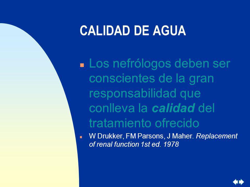 CALIDAD DE AGUALos nefrólogos deben ser conscientes de la gran responsabilidad que conlleva la calidad del tratamiento ofrecido.