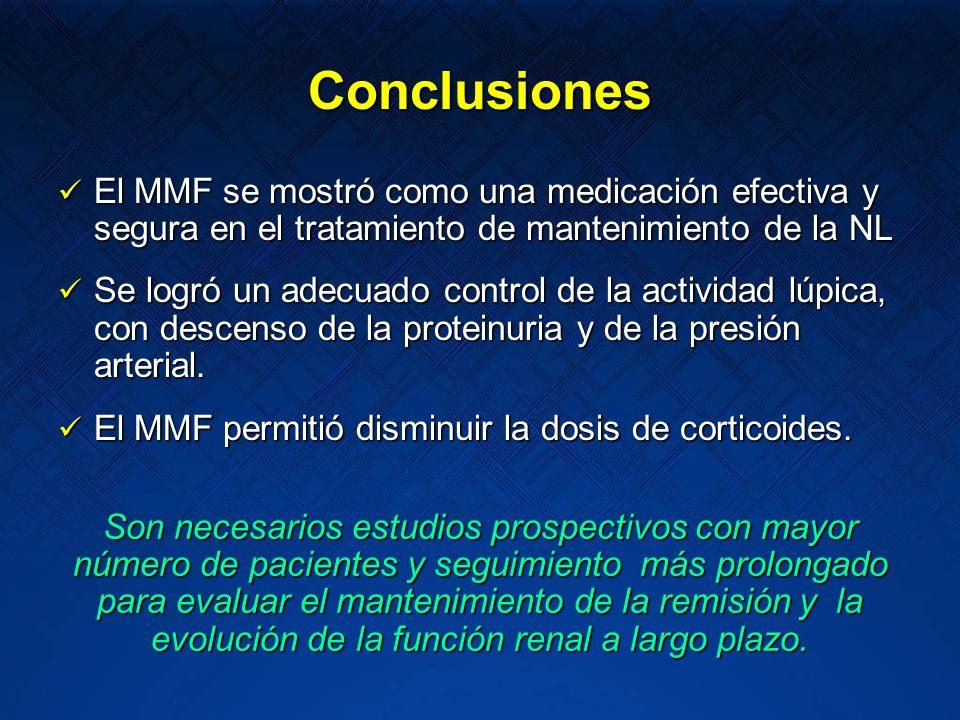 Conclusiones El MMF se mostró como una medicación efectiva y segura en el tratamiento de mantenimiento de la NL.