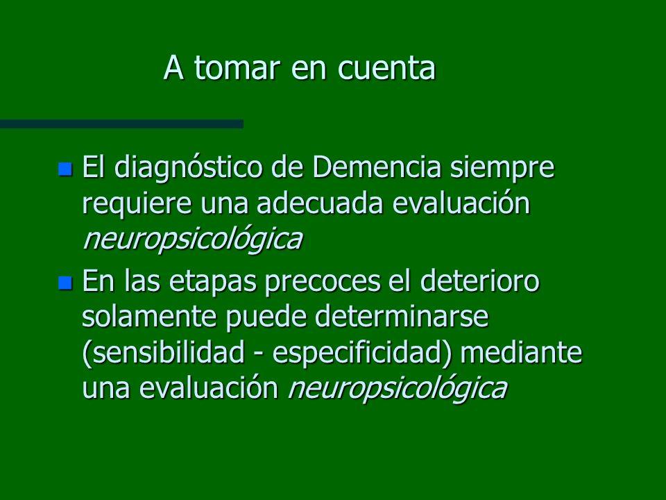A tomar en cuenta El diagnóstico de Demencia siempre requiere una adecuada evaluación neuropsicológica.