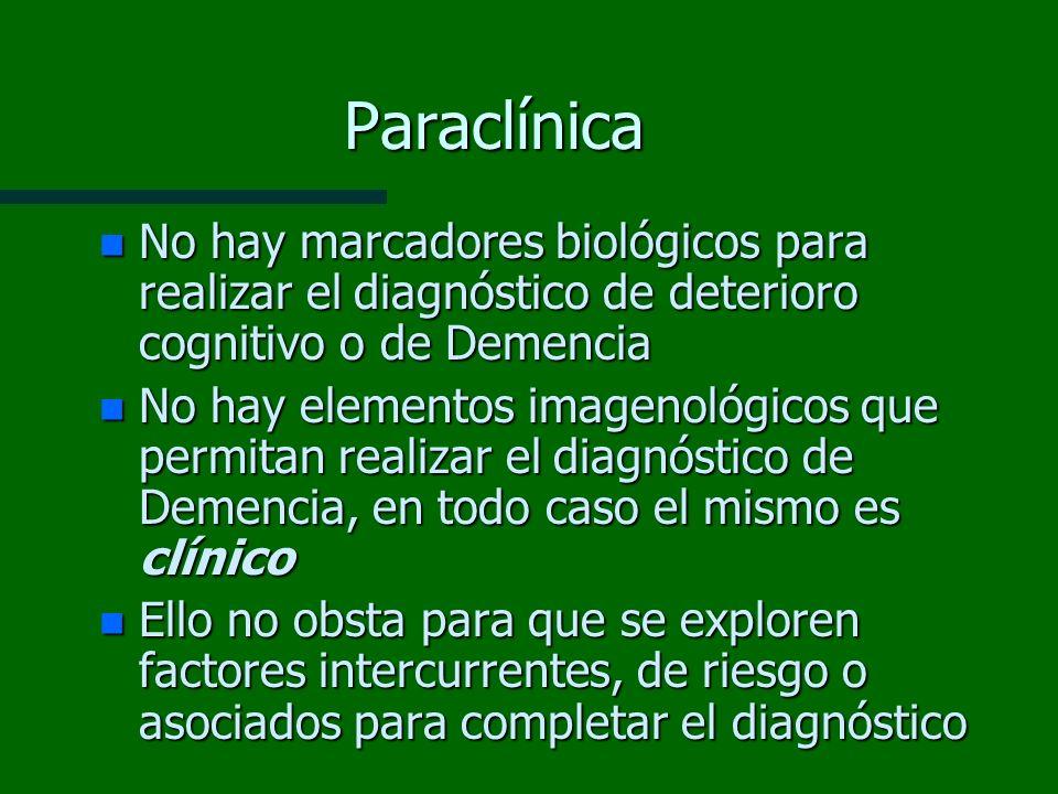 Paraclínica No hay marcadores biológicos para realizar el diagnóstico de deterioro cognitivo o de Demencia.