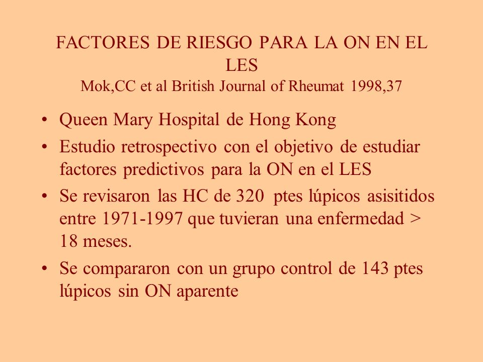 FACTORES DE RIESGO PARA LA ON EN EL LES Mok,CC et al British Journal of Rheumat 1998,37