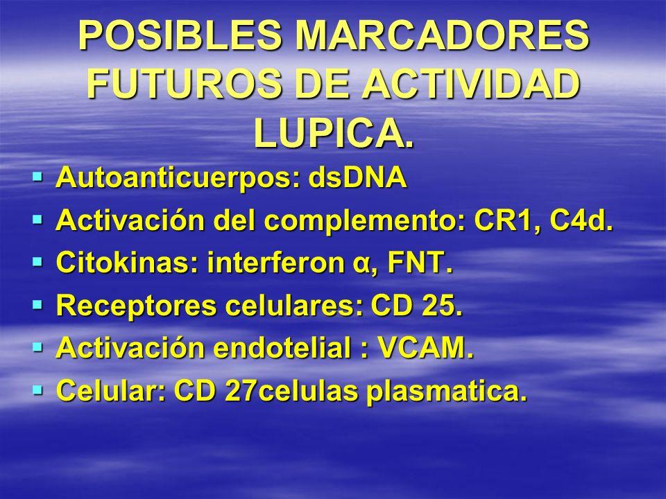 POSIBLES MARCADORES FUTUROS DE ACTIVIDAD LUPICA.