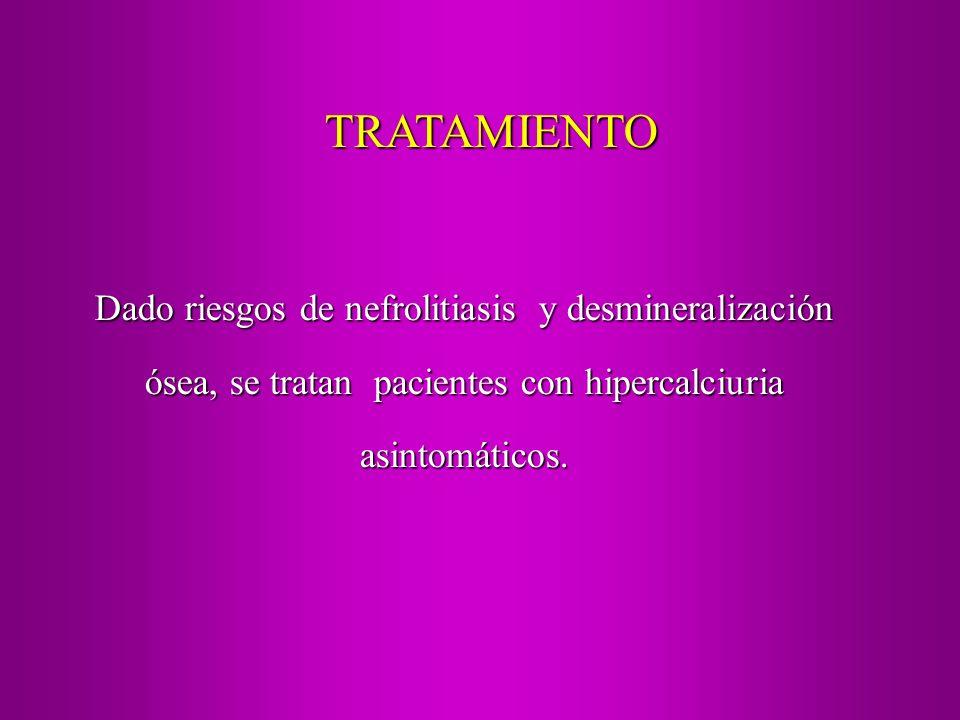 TRATAMIENTO Dado riesgos de nefrolitiasis y desmineralización