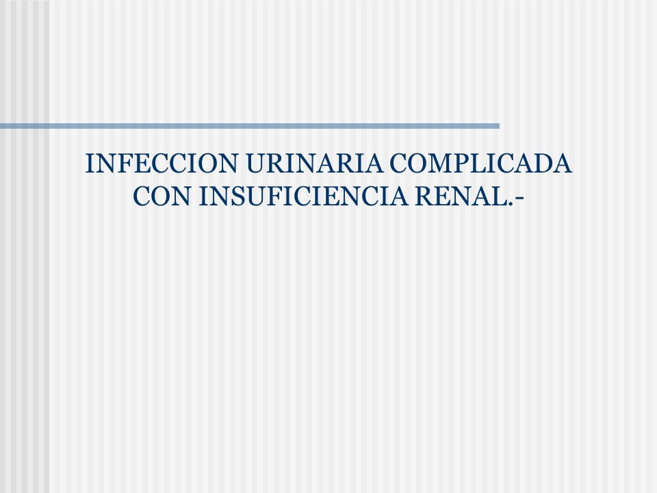 INFECCION URINARIA COMPLICADA CON INSUFICIENCIA RENAL.-