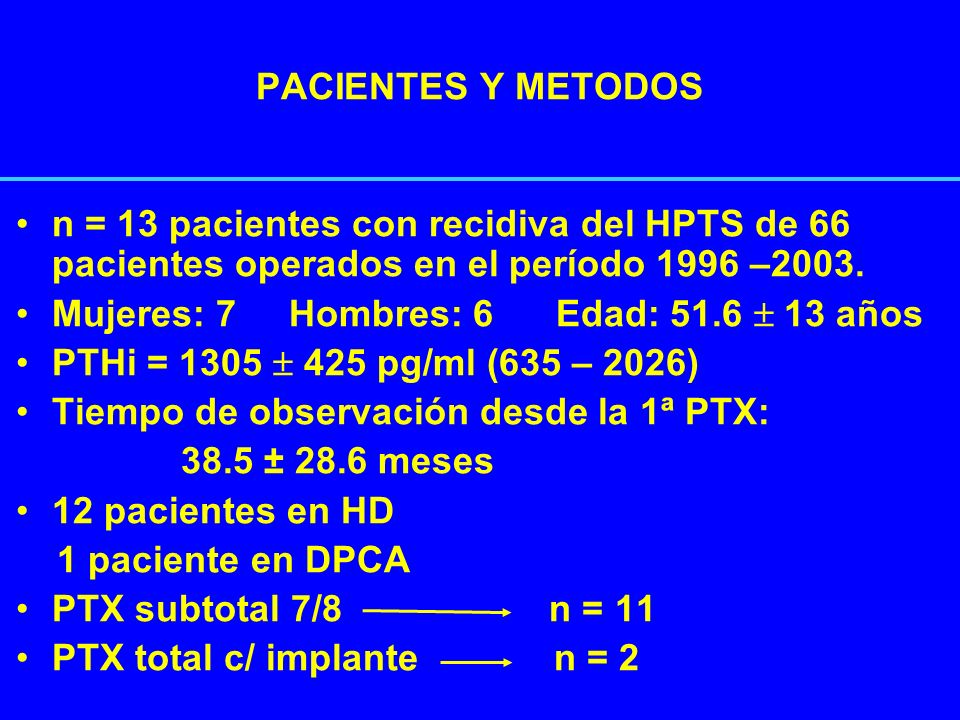 PACIENTES Y METODOS n = 13 pacientes con recidiva del HPTS de 66 pacientes operados en el período 1996 –2003.