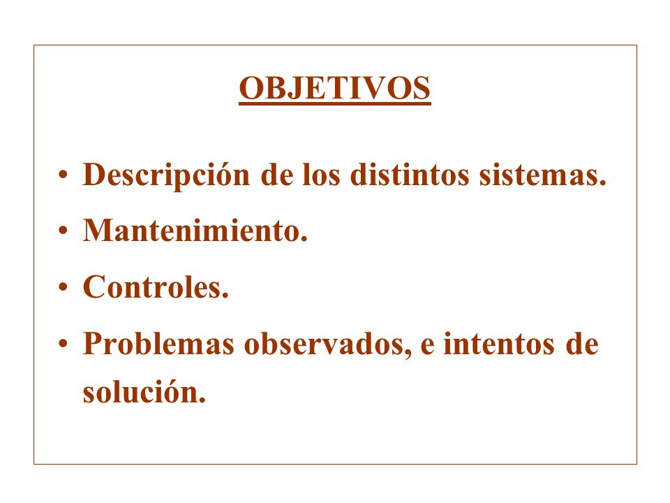 OBJETIVOS Descripción de los distintos sistemas. Mantenimiento.