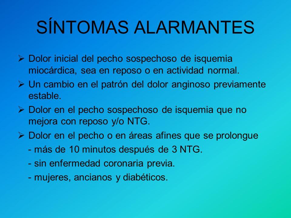 SÍNTOMAS ALARMANTES Dolor inicial del pecho sospechoso de isquemia miocárdica, sea en reposo o en actividad normal.