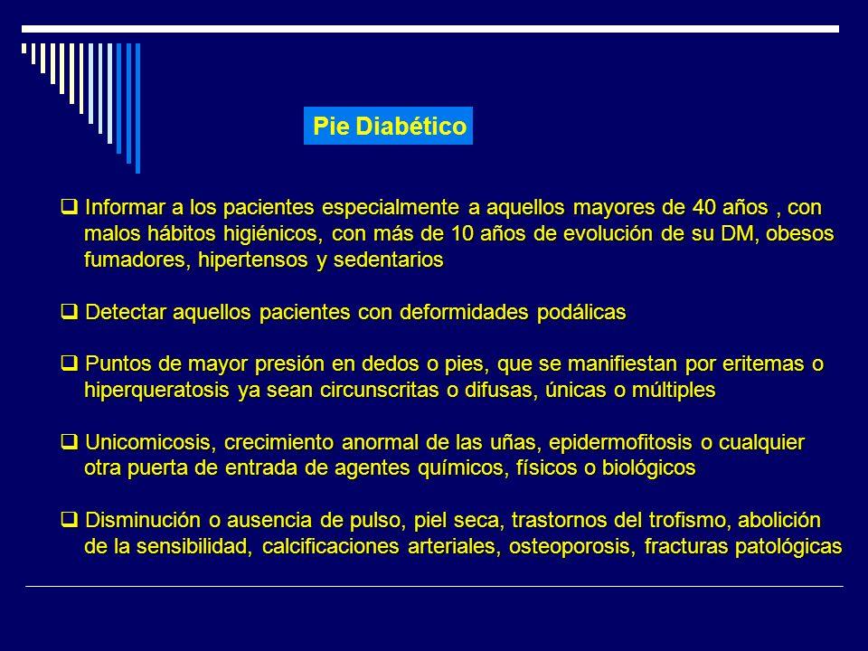 Pie Diabético Informar a los pacientes especialmente a aquellos mayores de 40 años , con.