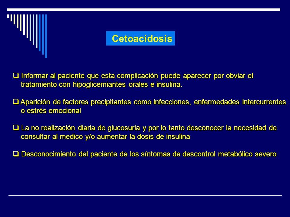 Cetoacidosis Informar al paciente que esta complicación puede aparecer por obviar el. tratamiento con hipoglicemiantes orales e insulina.