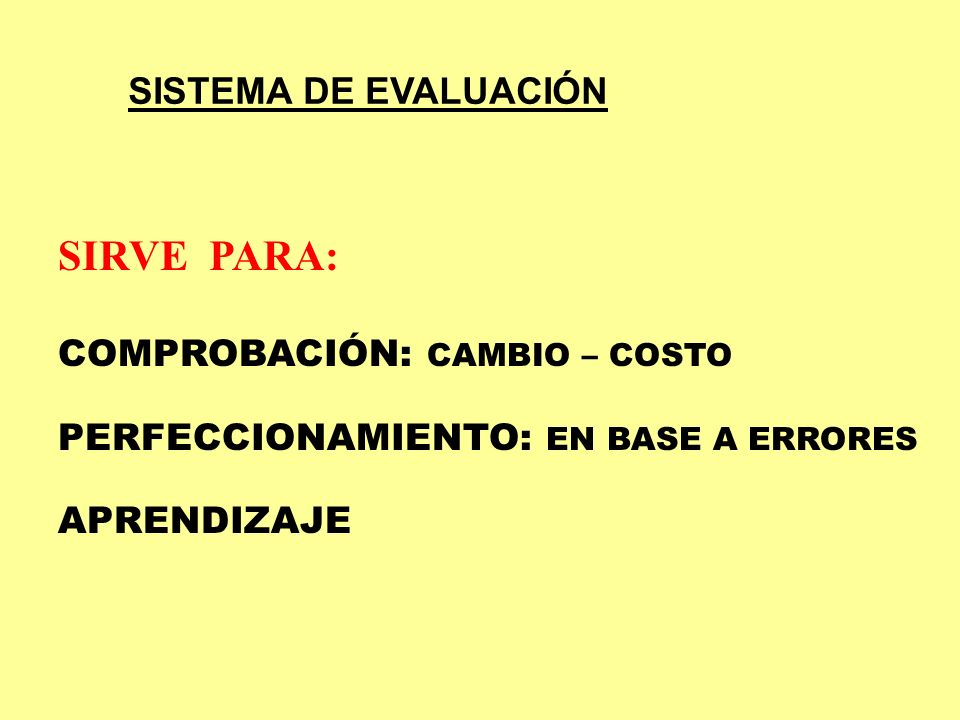 SIRVE PARA: SISTEMA DE EVALUACIÓN COMPROBACIÓN: CAMBIO – COSTO