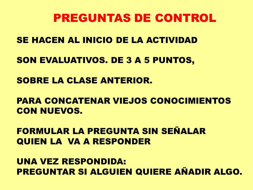 PREGUNTAS DE CONTROL SE HACEN AL INICIO DE LA ACTIVIDAD. SON EVALUATIVOS. DE 3 A 5 PUNTOS, SOBRE LA CLASE ANTERIOR.