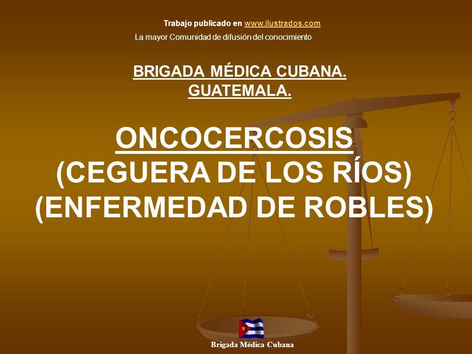 ONCOCERCOSIS (CEGUERA DE LOS RÍOS) (ENFERMEDAD DE ROBLES)