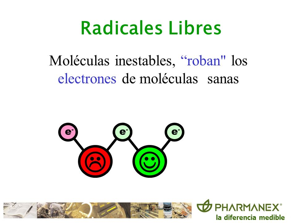 Moléculas inestables, roban los electrones de moléculas sanas