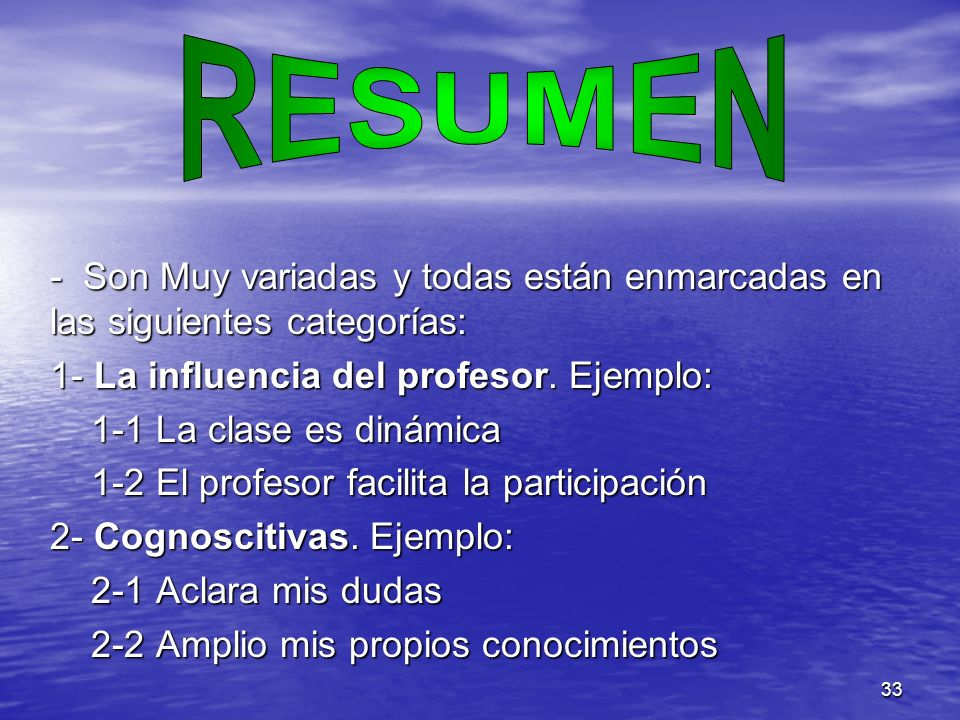 RESUMEN- Son Muy variadas y todas están enmarcadas en las siguientes categorías: 1- La influencia del profesor. Ejemplo: