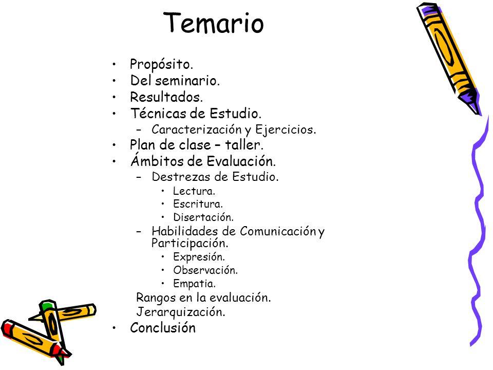 Temario Propósito. Del seminario. Resultados. Técnicas de Estudio.