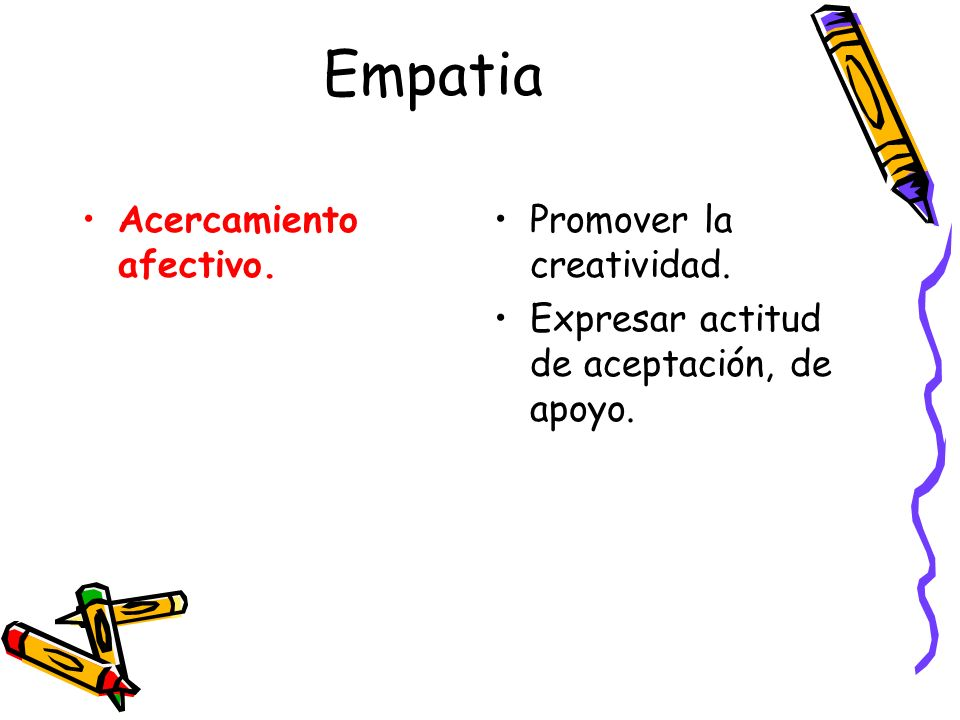 Empatia Acercamiento afectivo. Promover la creatividad.