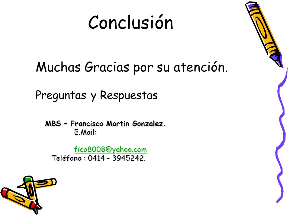 Conclusión Muchas Gracias por su atención. Preguntas y Respuestas