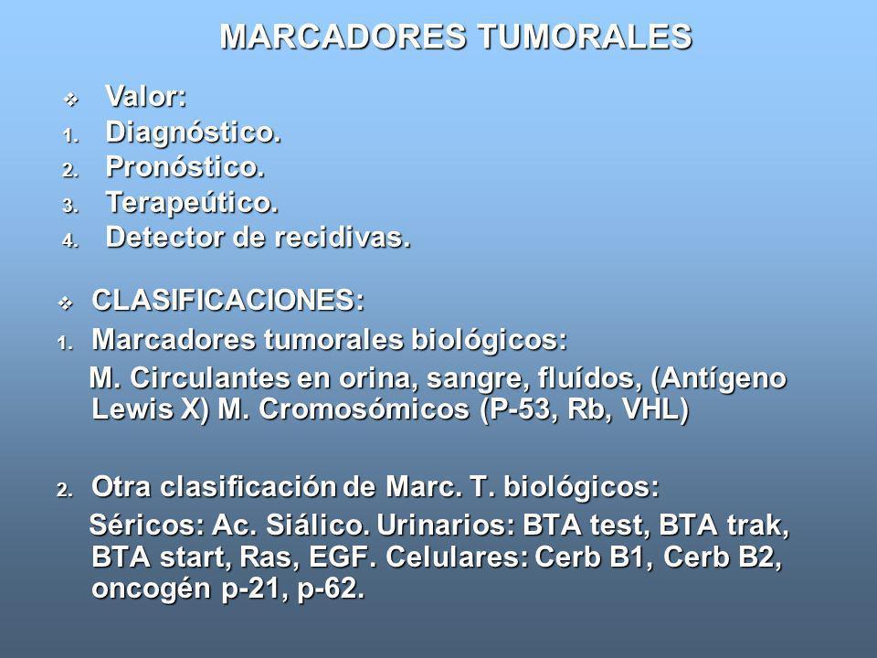 MARCADORES TUMORALES Valor: Diagnóstico. Pronóstico. Terapeútico.