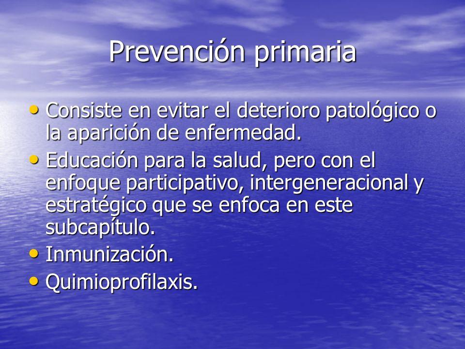 Prevención primaria Consiste en evitar el deterioro patológico o la aparición de enfermedad.