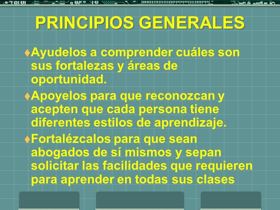 PRINCIPIOS GENERALES Ayudelos a comprender cuáles son sus fortalezas y áreas de oportunidad.