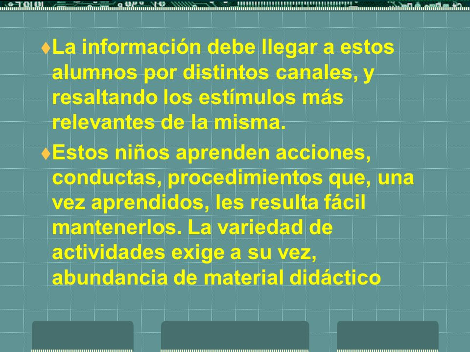 La información debe llegar a estos alumnos por distintos canales, y resaltando los estímulos más relevantes de la misma.