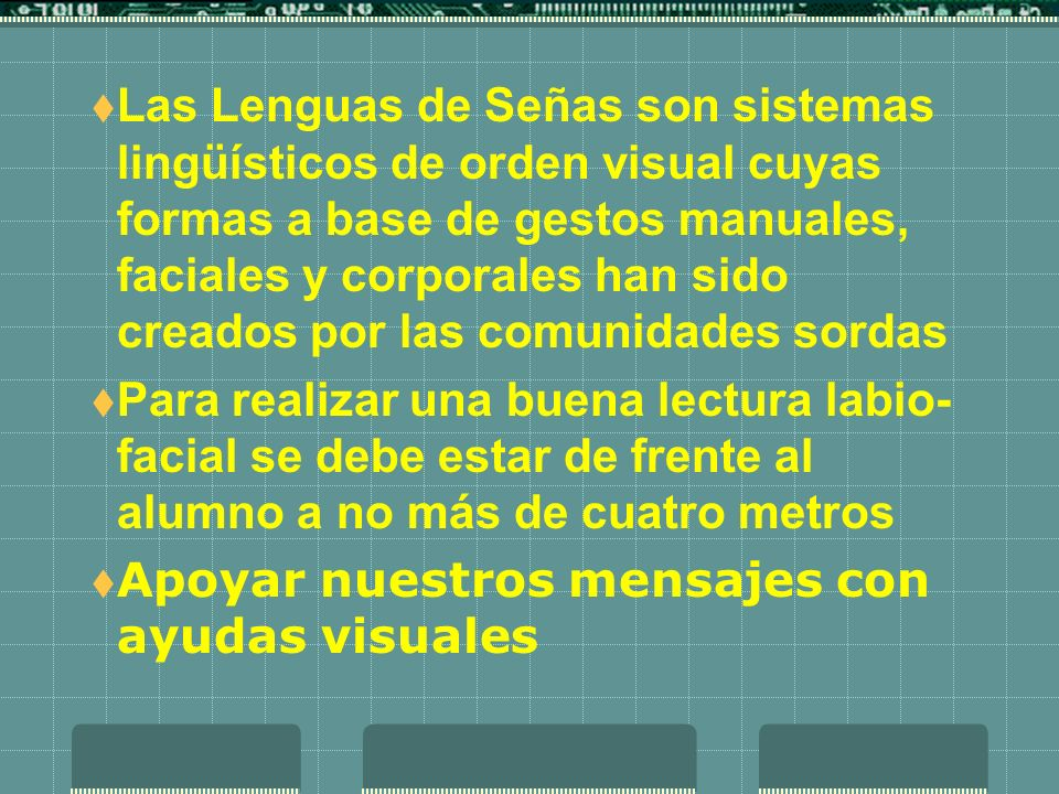 Las Lenguas de Señas son sistemas lingüísticos de orden visual cuyas formas a base de gestos manuales, faciales y corporales han sido creados por las comunidades sordas