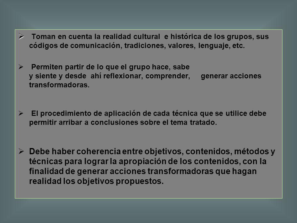 Toman en cuenta la realidad cultural e histórica de los grupos, sus códigos de comunicación, tradiciones, valores, lenguaje, etc.