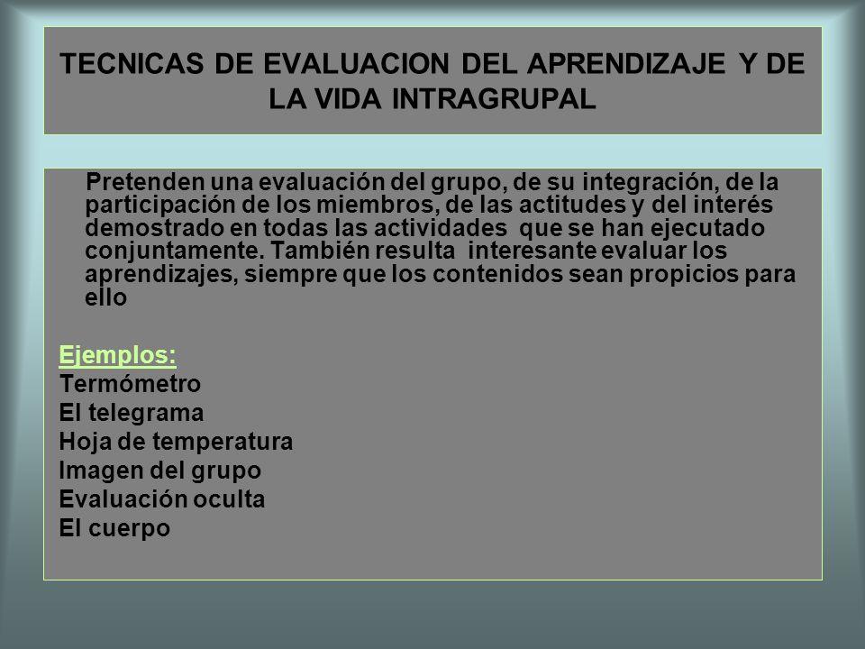 TECNICAS DE EVALUACION DEL APRENDIZAJE Y DE LA VIDA INTRAGRUPAL