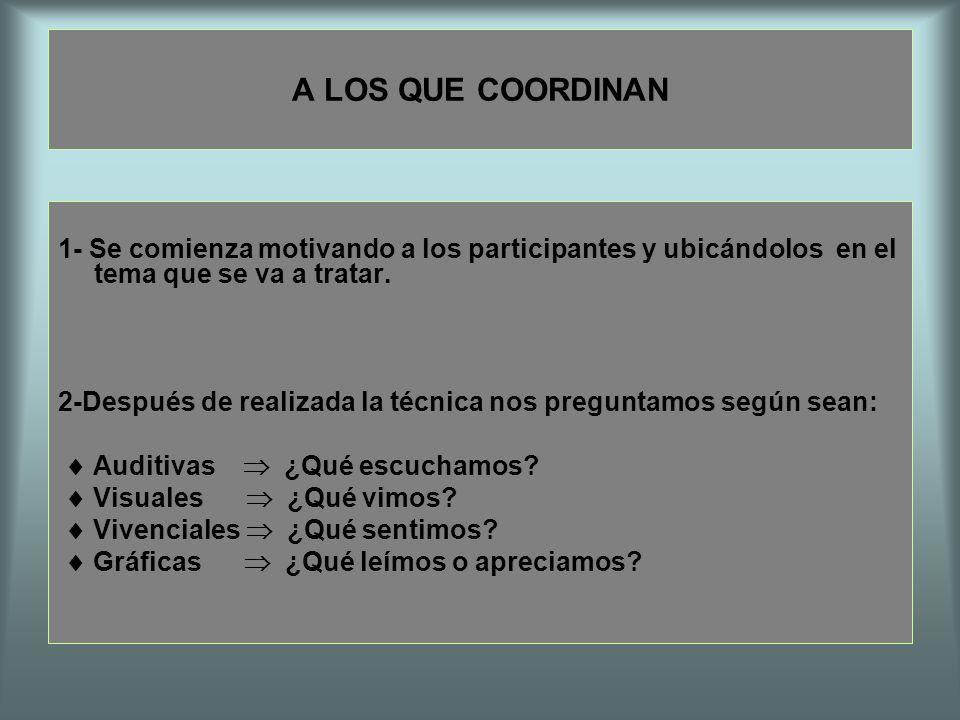 A LOS QUE COORDINAN 1- Se comienza motivando a los participantes y ubicándolos en el tema que se va a tratar.