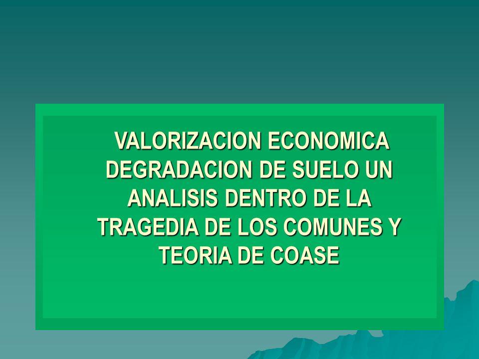 VALORIZACION ECONOMICA DEGRADACION DE SUELO UN ANALISIS DENTRO DE LA TRAGEDIA DE LOS COMUNES Y TEORIA DE COASE