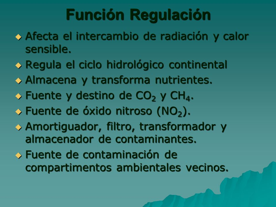Función Regulación Afecta el intercambio de radiación y calor sensible. Regula el ciclo hidrológico continental.